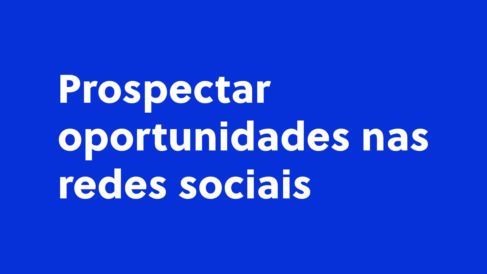 Prospectar oportunidades nas redes sociais