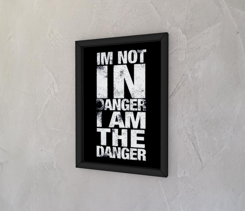 dobra - Quadro - I'M NOT IN DANGER I AM THE DANGER